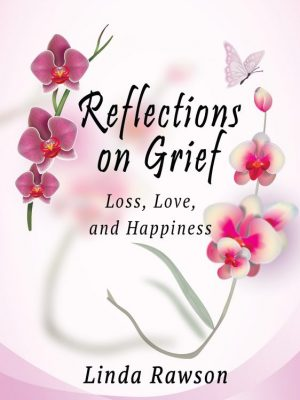 Reflections on Grief: Loss, Love, and Happiness